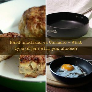 Hard anodized vs Ceramic – What type of pan will you choose?