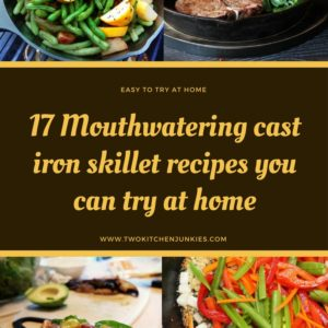 17 Mouth-Watering Cast Iron Skillet Recipes To Try At Home