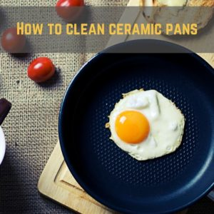 Burnt food while cooking? How to clean ceramic pans