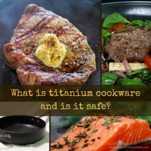 What is Titanium cookware and is it safe?