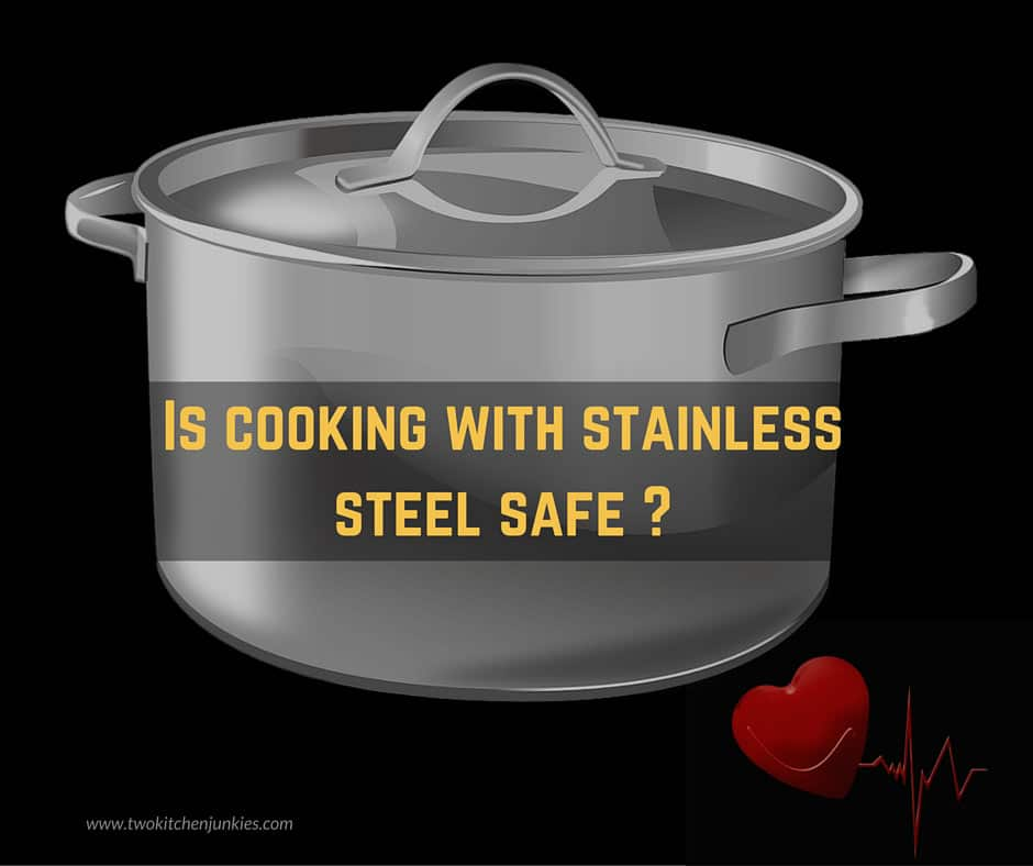 Is Cooking With Stainless Steel Safe?