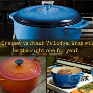 Staub Vs Le Creuset Vs Lodge Dutch Ovens: What will be the right one for you?